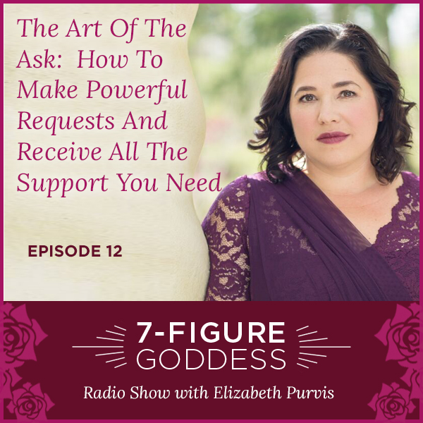 How To Make Powerful Requests And Receive All The Support You Need – 7-Figure Goddess Radio Episode-12