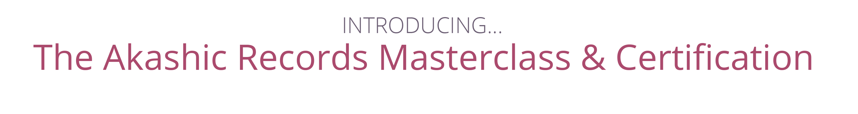 Introducing... The Akashic Records Masterclass & Certification: A 10 month LIVE Immersion Certification Program with Elizabeth